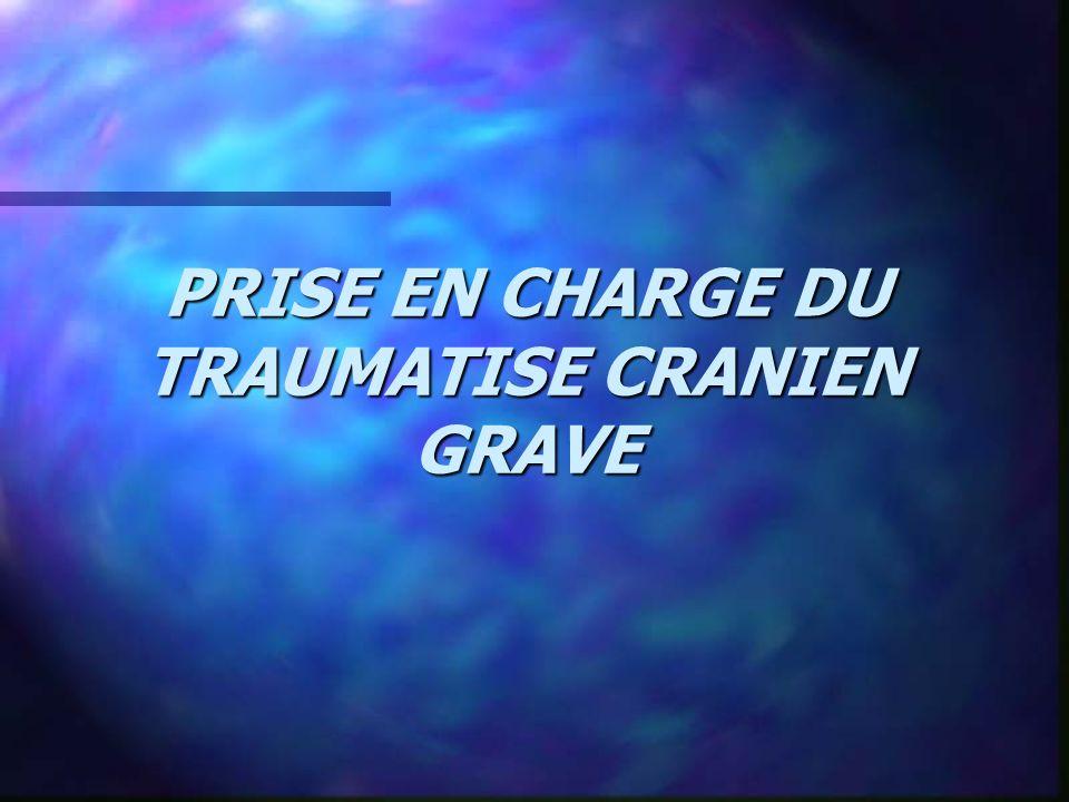 PRISE EN CHARGE DU TRAUMATISE CRANIEN GRAVE