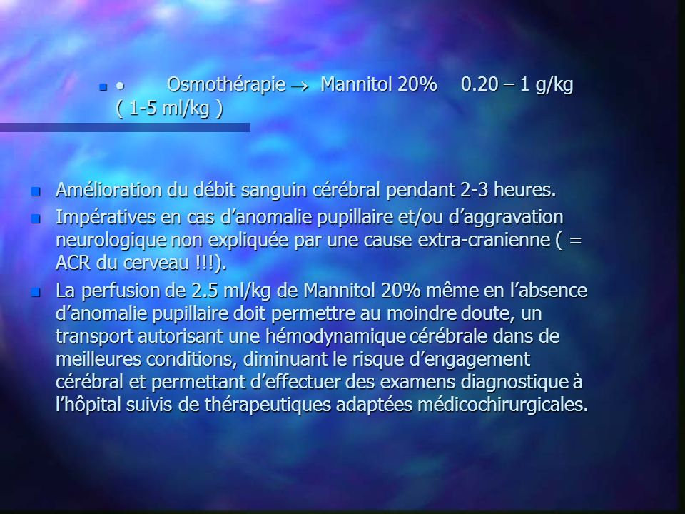 · Osmothérapie  Mannitol 20% 0.20 – 1 g/kg ( 1-5 ml/kg )