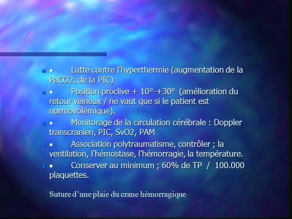 · Lutte contre l'hyperthermie (augmentation de la PaCO2, de la PIC)