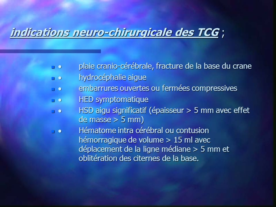 indications neuro-chirurgicale des TCG ;
