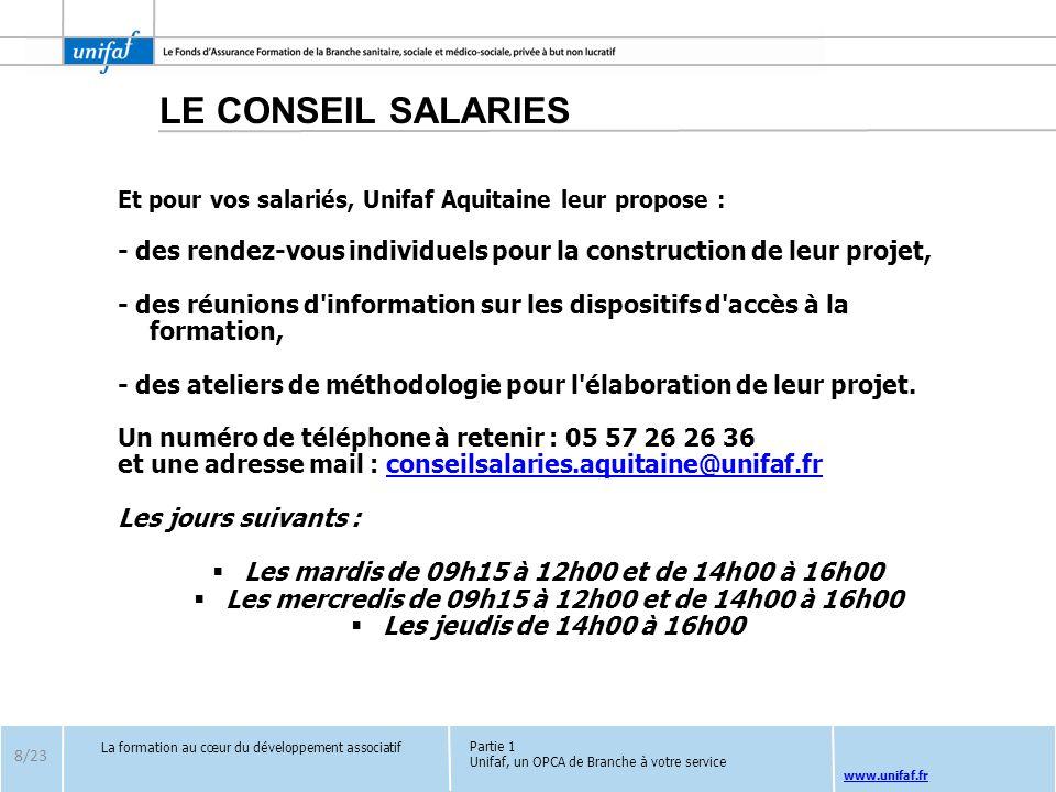 LE CONSEIL SALARIES Et pour vos salariés, Unifaf Aquitaine leur propose : - des rendez-vous individuels pour la construction de leur projet,