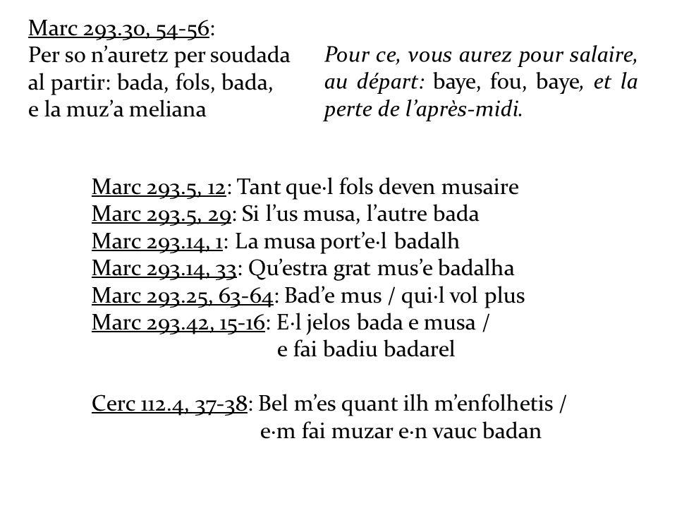 Marc 293.30, 54-56: Per so n'auretz per soudada. al partir: bada, fols, bada, e la muz'a meliana.