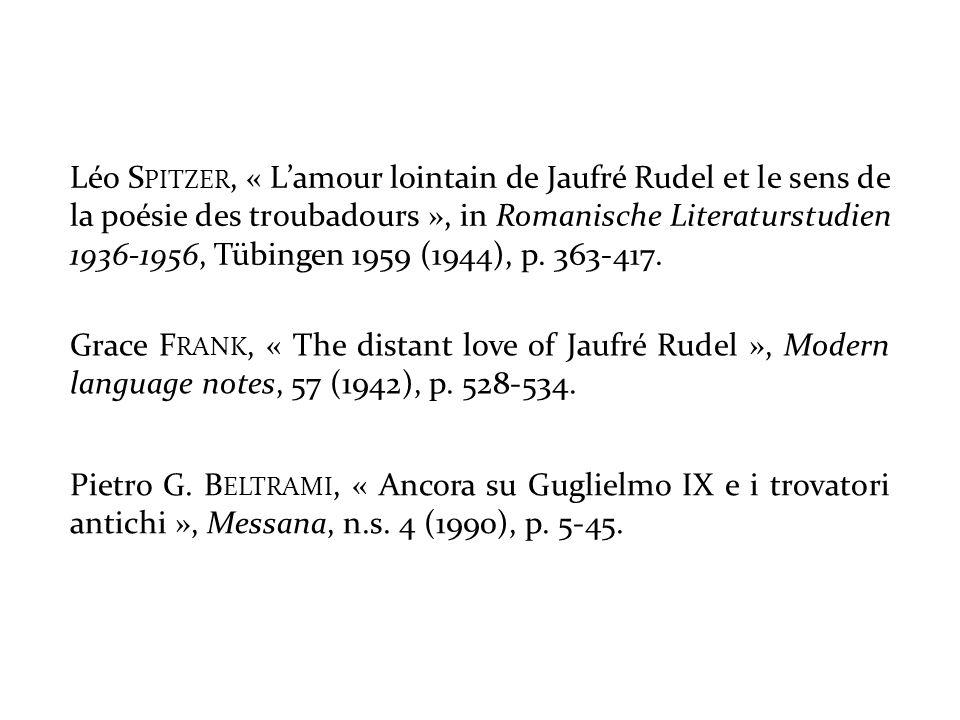 Léo Spitzer, « L'amour lointain de Jaufré Rudel et le sens de la poésie des troubadours », in Romanische Literaturstudien 1936-1956, Tübingen 1959 (1944), p. 363-417.