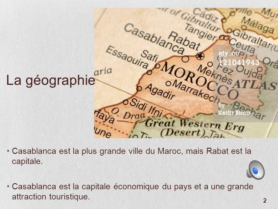 La géographie Casablanca est la plus grande ville du Maroc, mais Rabat est la capitale.