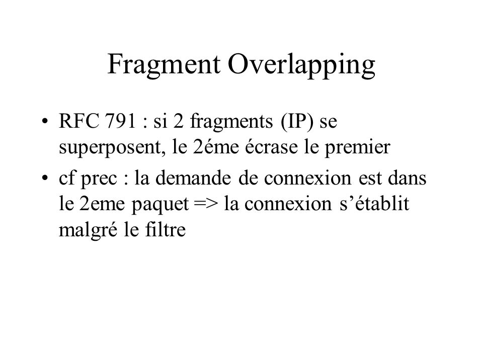 Fragment Overlapping RFC 791 : si 2 fragments (IP) se superposent, le 2éme écrase le premier.
