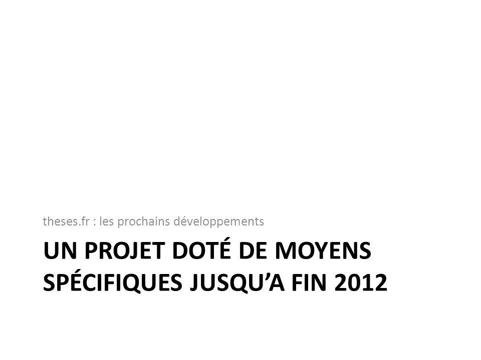 Un projet dotÉ de moyens spécifiques jusqu'a fin 2012