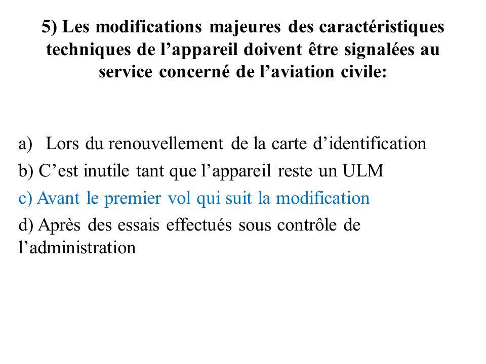 5) Les modifications majeures des caractéristiques techniques de l'appareil doivent être signalées au service concerné de l'aviation civile: