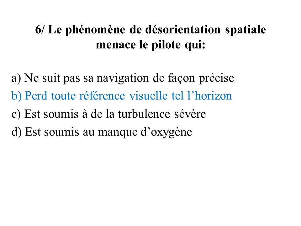 6/ Le phénomène de désorientation spatiale menace le pilote qui: