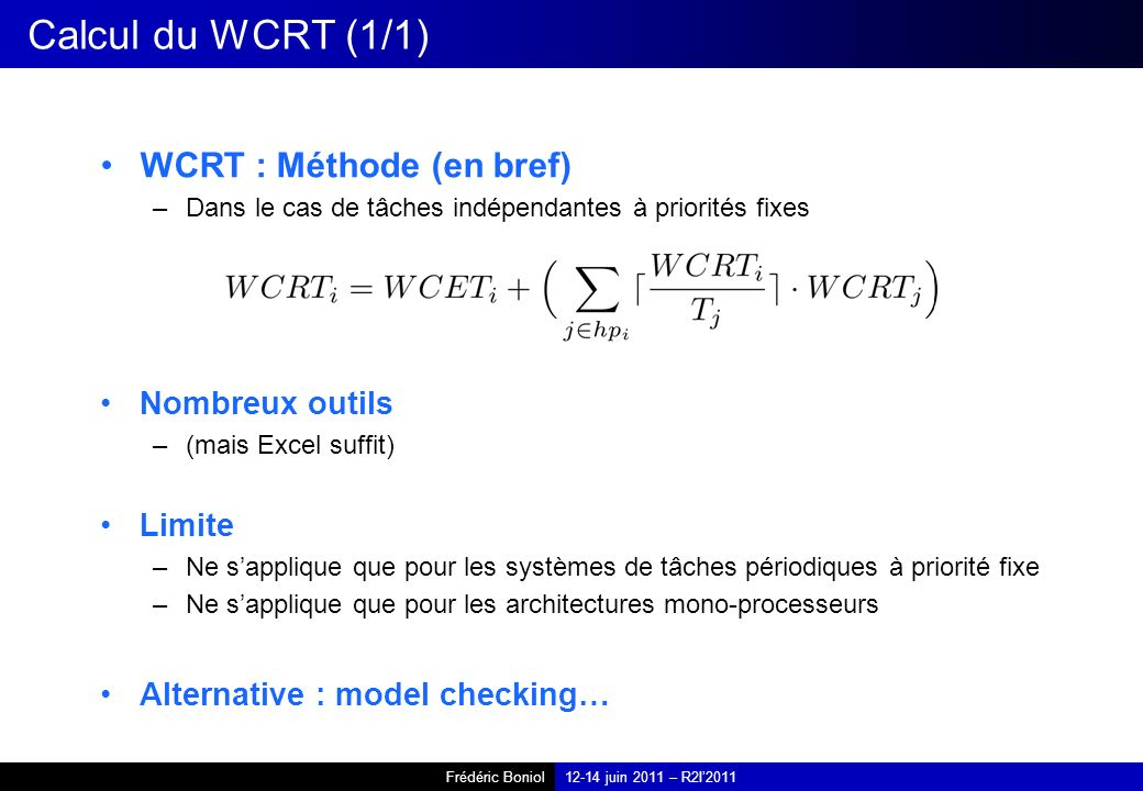 Calcul du WCRT (1/1) WCRT : Méthode (en bref) Nombreux outils Limite