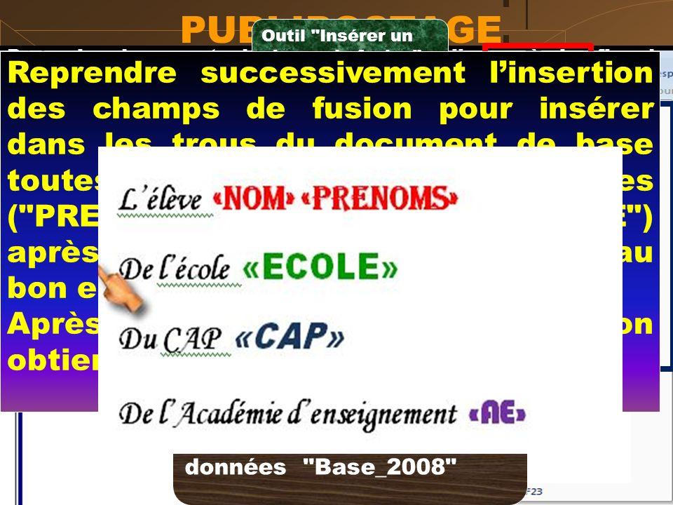 PUBLIPOSTAGE Outil Insérer un champ de fusion Dans le document de base (Word), cliquer à la fin de l'expression De l'élève