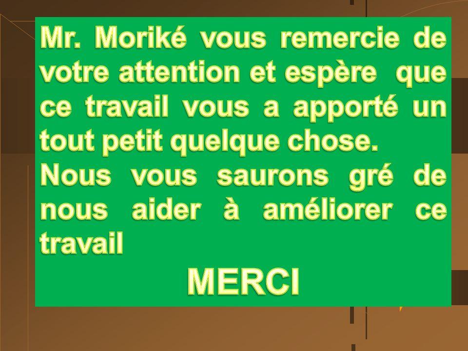 Mr. Moriké vous remercie de votre attention et espère que ce travail vous a apporté un tout petit quelque chose.