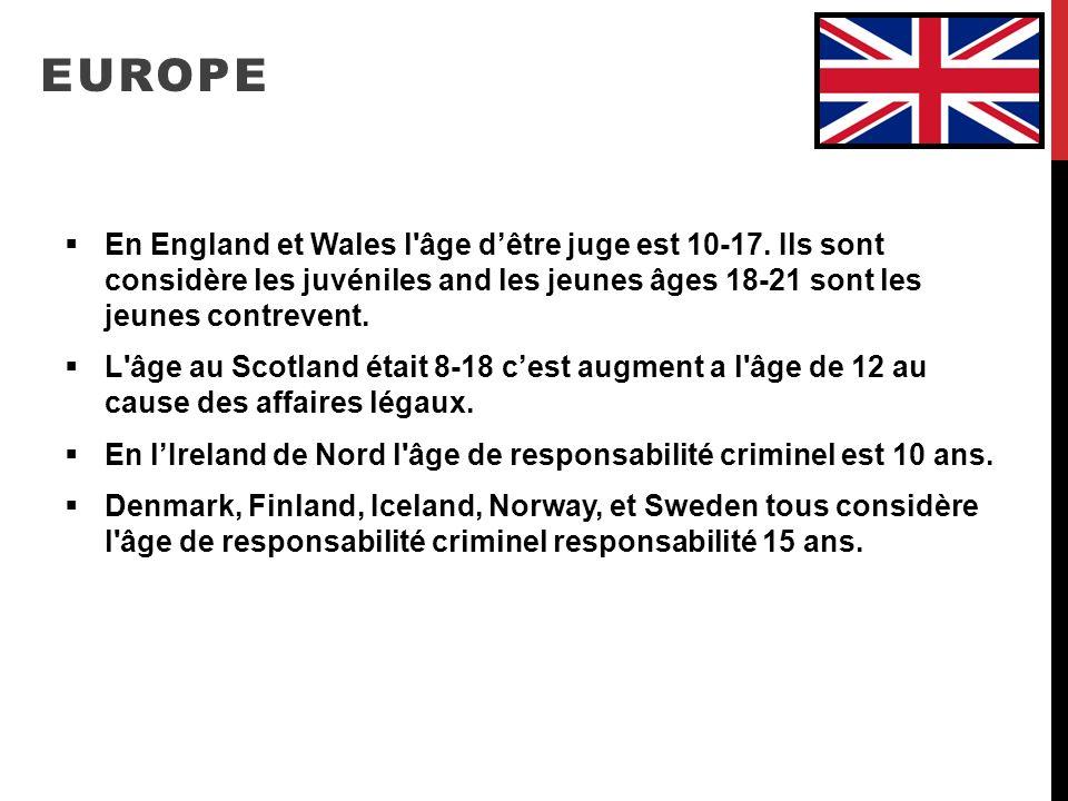 EUROPE En England et Wales l âge d'être juge est 10-17. Ils sont considère les juvéniles and les jeunes âges 18-21 sont les jeunes contrevent.