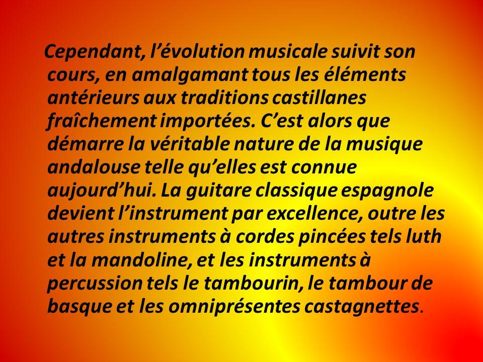 Cependant, l'évolution musicale suivit son cours, en amalgamant tous les éléments antérieurs aux traditions castillanes fraîchement importées.