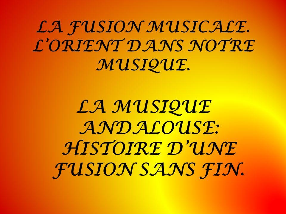 LA FUSION MUSICALE. L'ORIENT DANS NOTRE MUSIQUE.