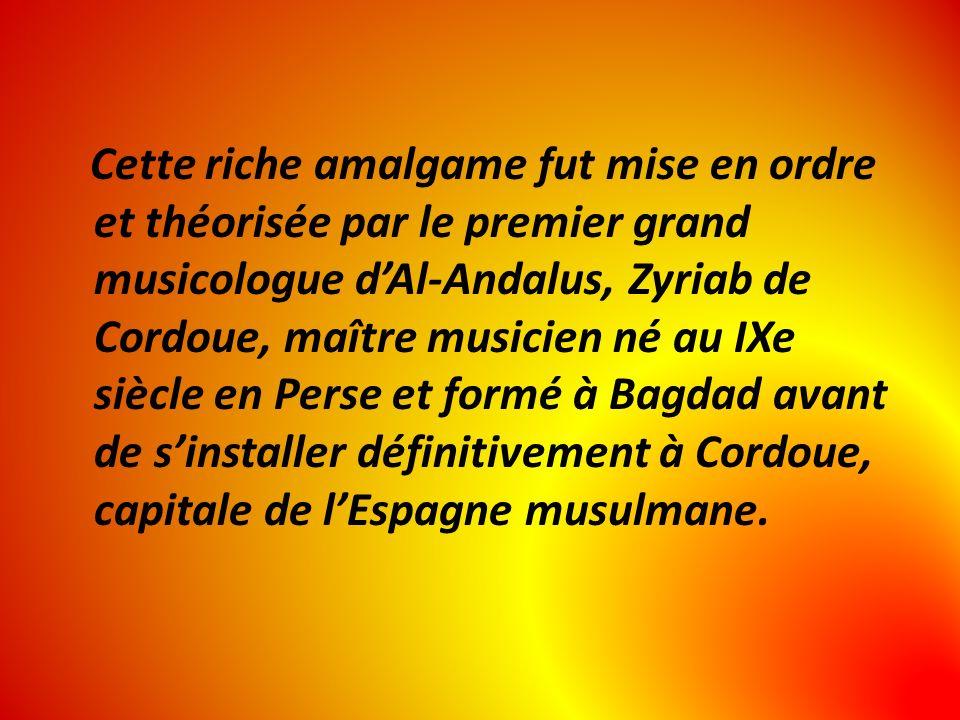 Cette riche amalgame fut mise en ordre et théorisée par le premier grand musicologue d'Al-Andalus, Zyriab de Cordoue, maître musicien né au IXe siècle en Perse et formé à Bagdad avant de s'installer définitivement à Cordoue, capitale de l'Espagne musulmane.