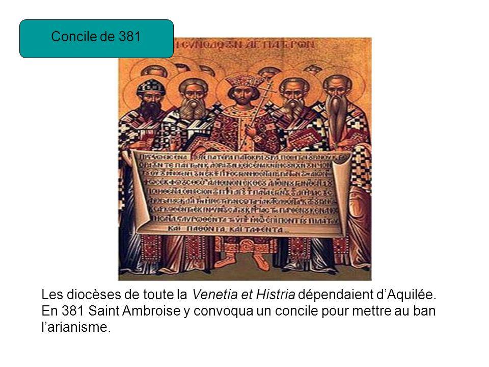 Concile de 381 Les diocèses de toute la Venetia et Histria dépendaient d'Aquilée.