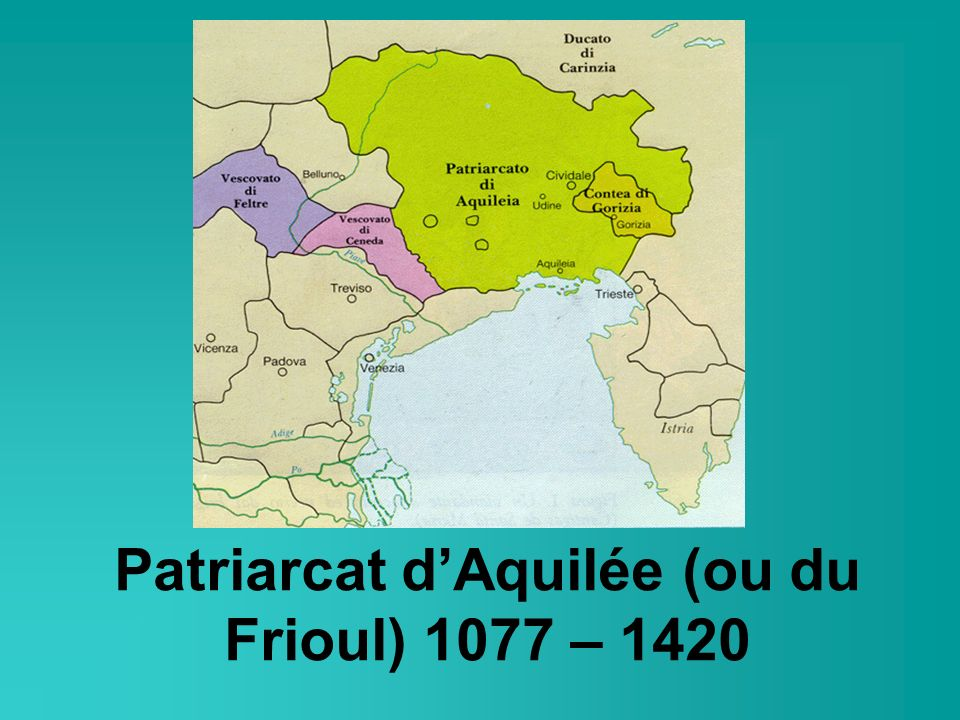 Patriarcat d'Aquilée (ou du Frioul) 1077 – 1420