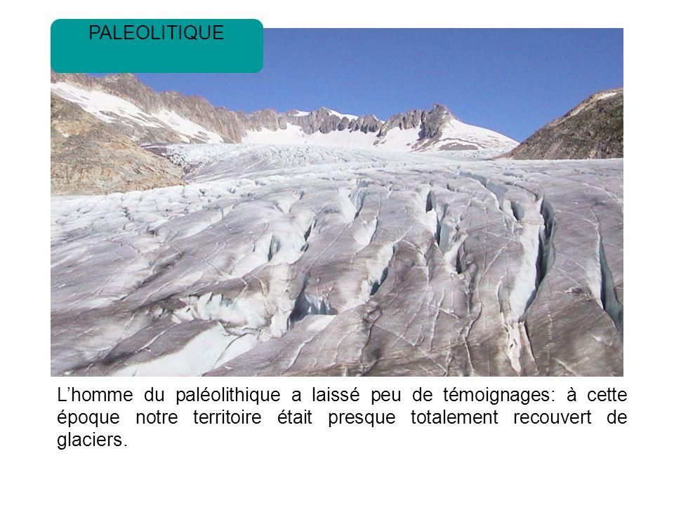 PALEOLITIQUE L'homme du paléolithique a laissé peu de témoignages: à cette époque notre territoire était presque totalement recouvert de glaciers.