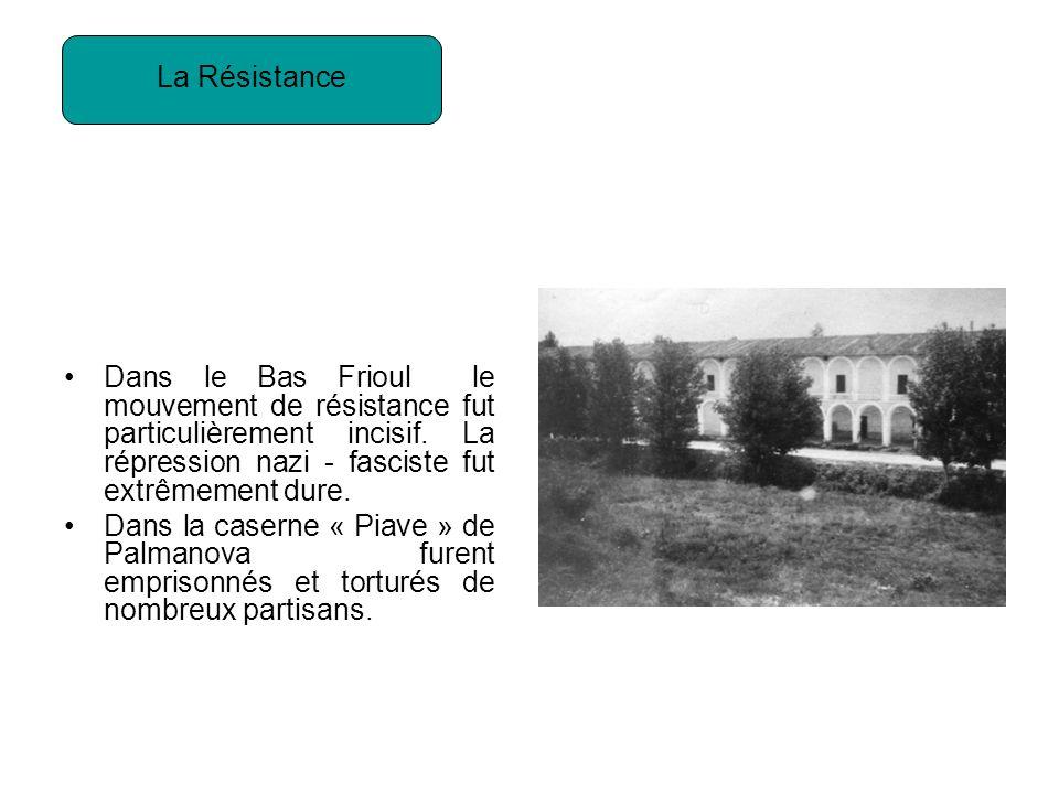 La Résistance Dans le Bas Frioul le mouvement de résistance fut particulièrement incisif. La répression nazi - fasciste fut extrêmement dure.
