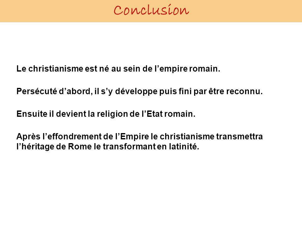 Conclusion Le christianisme est né au sein de l'empire romain.