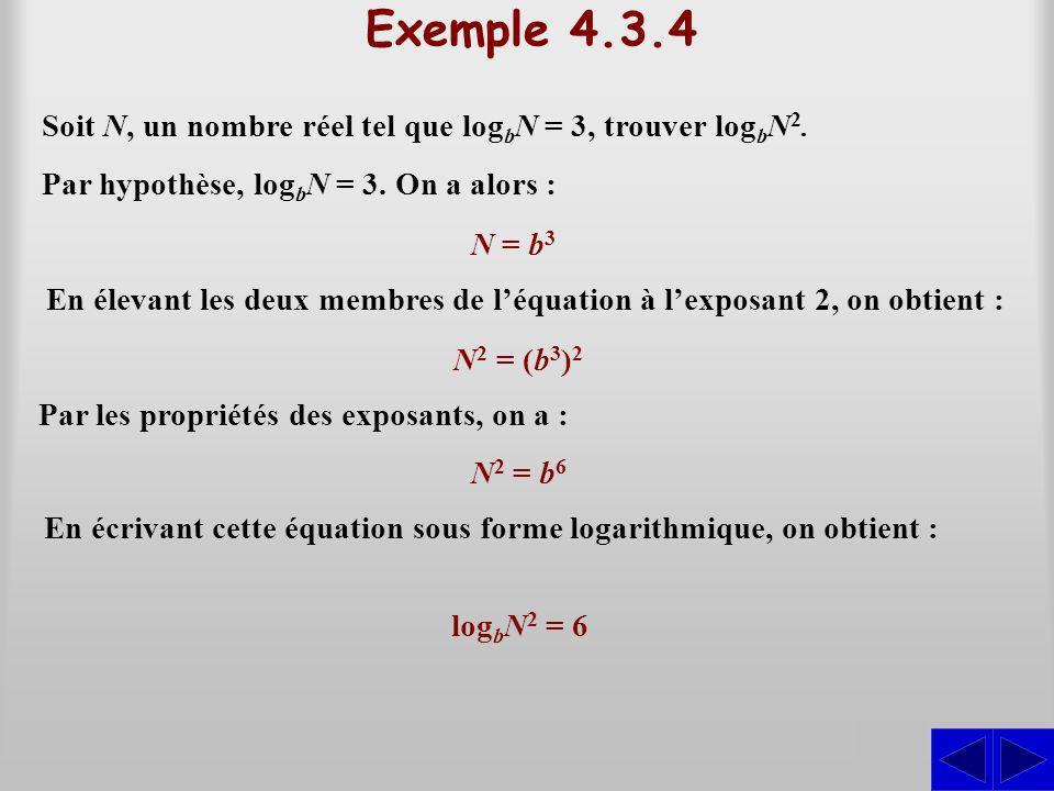 Exemple 4.3.4 Soit N, un nombre réel tel que logbN = 3, trouver logbN2. Par hypothèse, logbN = 3. On a alors :