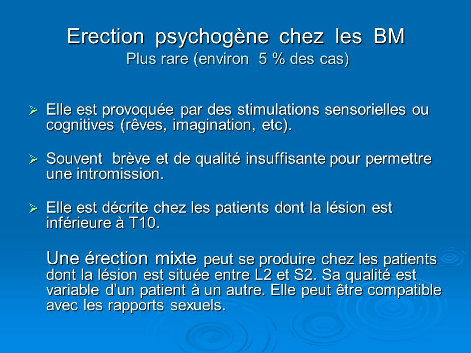 Erection psychogène chez les BM Plus rare (environ 5 % des cas)