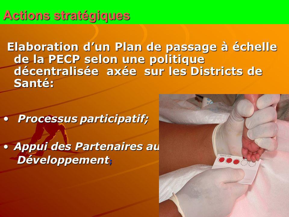 Actions stratégiques Elaboration d'un Plan de passage à échelle de la PECP selon une politique décentralisée axée sur les Districts de Santé: