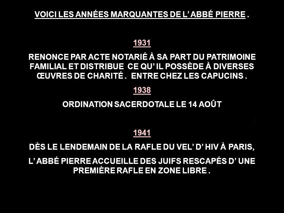 VOICI LES ANNÉES MARQUANTES DE L' ABBÉ PIERRE .