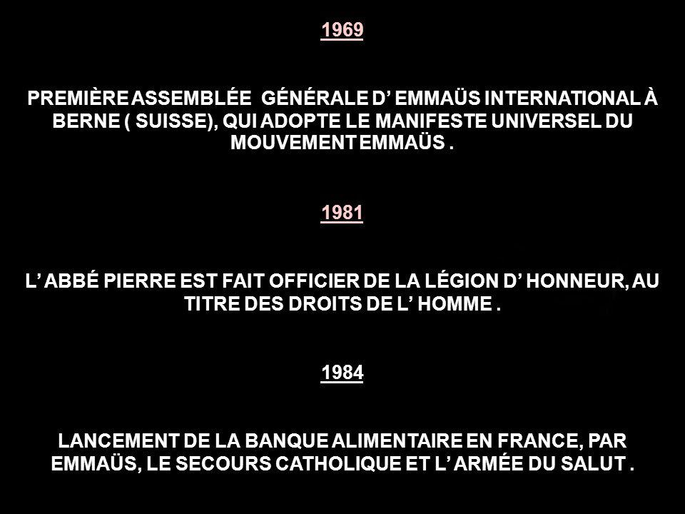 1969 PREMIÈRE ASSEMBLÉE GÉNÉRALE D' EMMAÜS INTERNATIONAL À BERNE ( SUISSE), QUI ADOPTE LE MANIFESTE UNIVERSEL DU MOUVEMENT EMMAÜS .