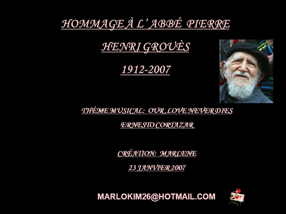 HOMMAGE À L' ABBÉ PIERRE THÈME MUSICAL: OUR ,LOVE NEVER DIES