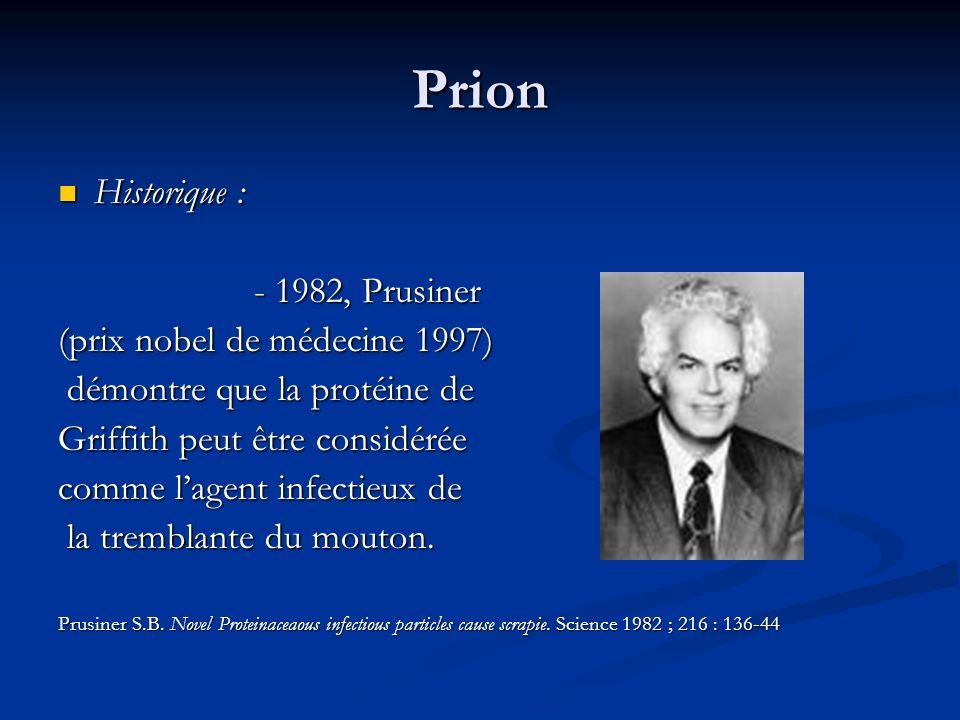 Prion Historique : - 1982, Prusiner (prix nobel de médecine 1997)