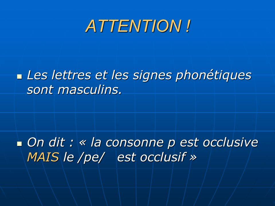 ATTENTION ! Les lettres et les signes phonétiques sont masculins.