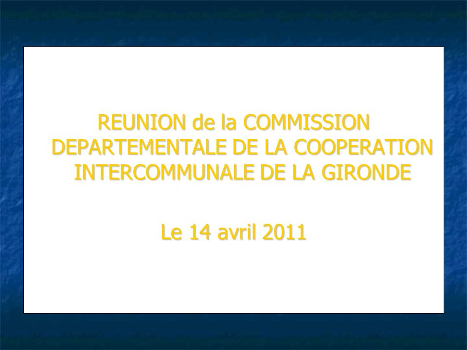 REUNION de la COMMISSION DEPARTEMENTALE DE LA COOPERATION INTERCOMMUNALE DE LA GIRONDE