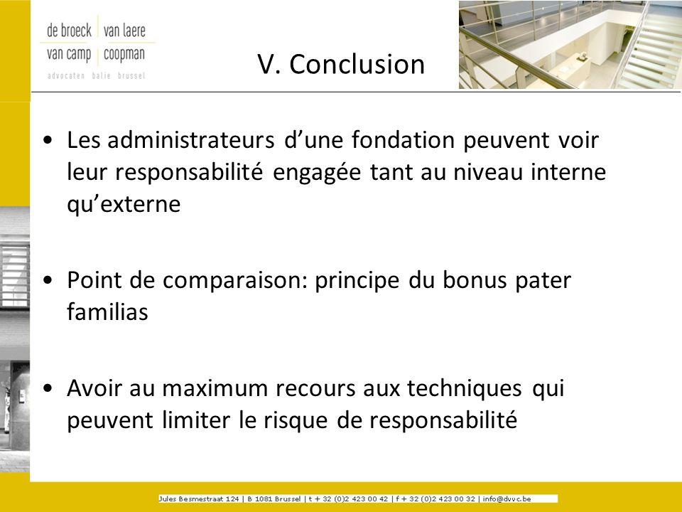 V. Conclusion Les administrateurs d'une fondation peuvent voir leur responsabilité engagée tant au niveau interne qu'externe.