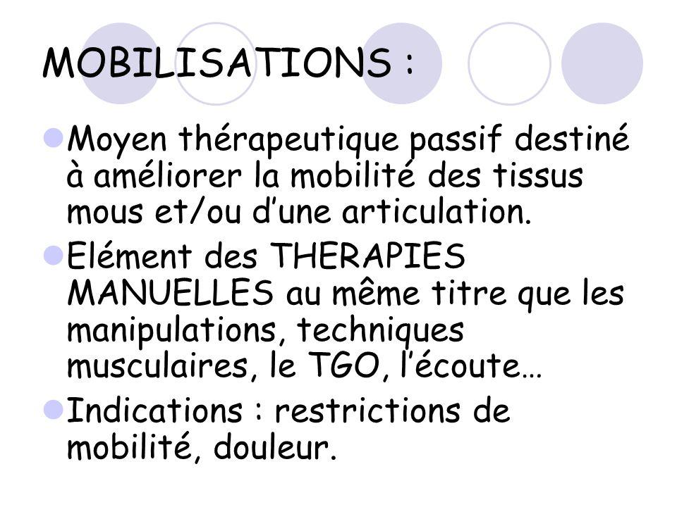 MOBILISATIONS : Moyen thérapeutique passif destiné à améliorer la mobilité des tissus mous et/ou d'une articulation.