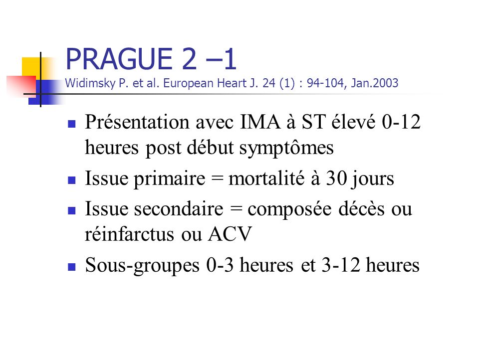 PRAGUE 2 –1 Widimsky P. et al. European Heart J. 24 (1) : 94-104, Jan