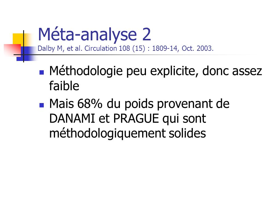 Méta-analyse 2 Dalby M, et al. Circulation 108 (15) : 1809-14, Oct