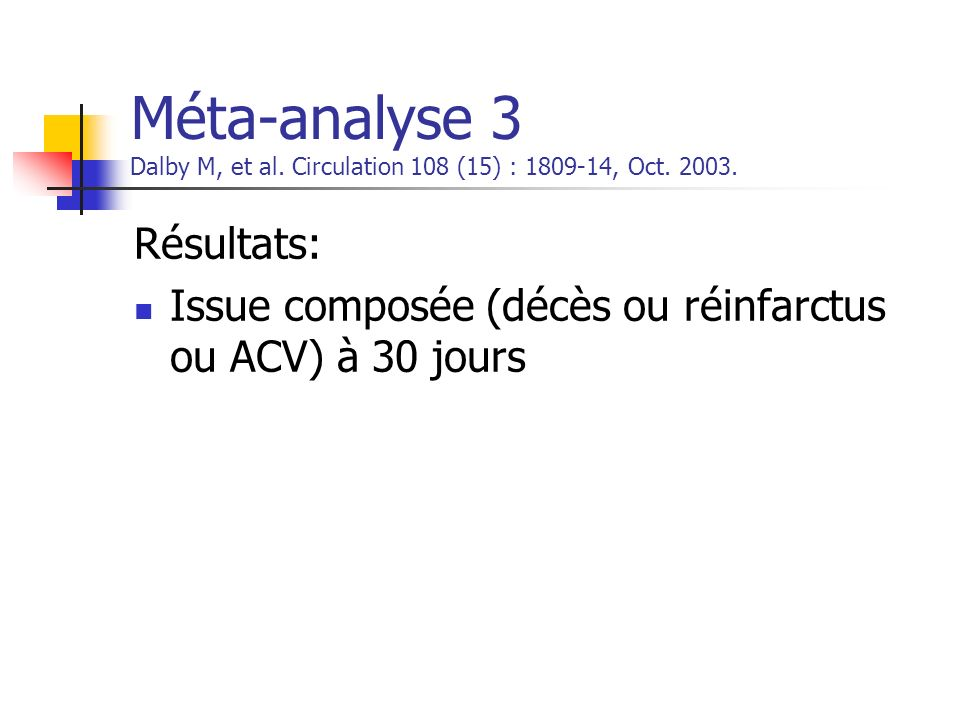 Méta-analyse 3 Dalby M, et al. Circulation 108 (15) : 1809-14, Oct