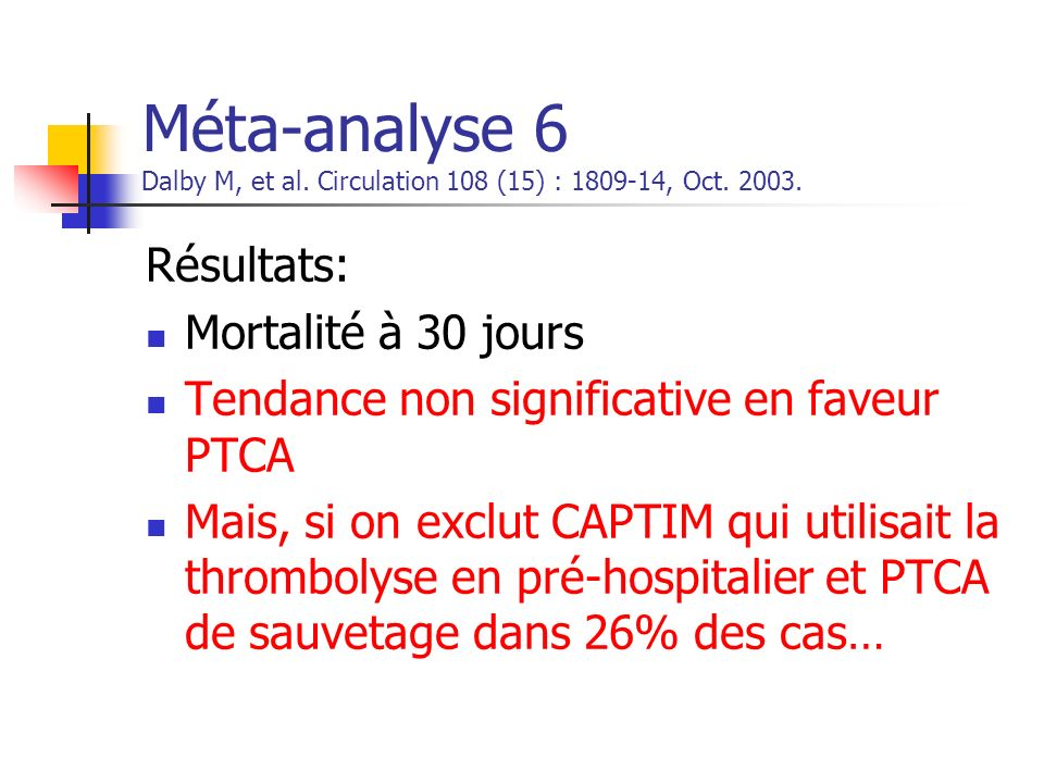 Méta-analyse 6 Dalby M, et al. Circulation 108 (15) : 1809-14, Oct