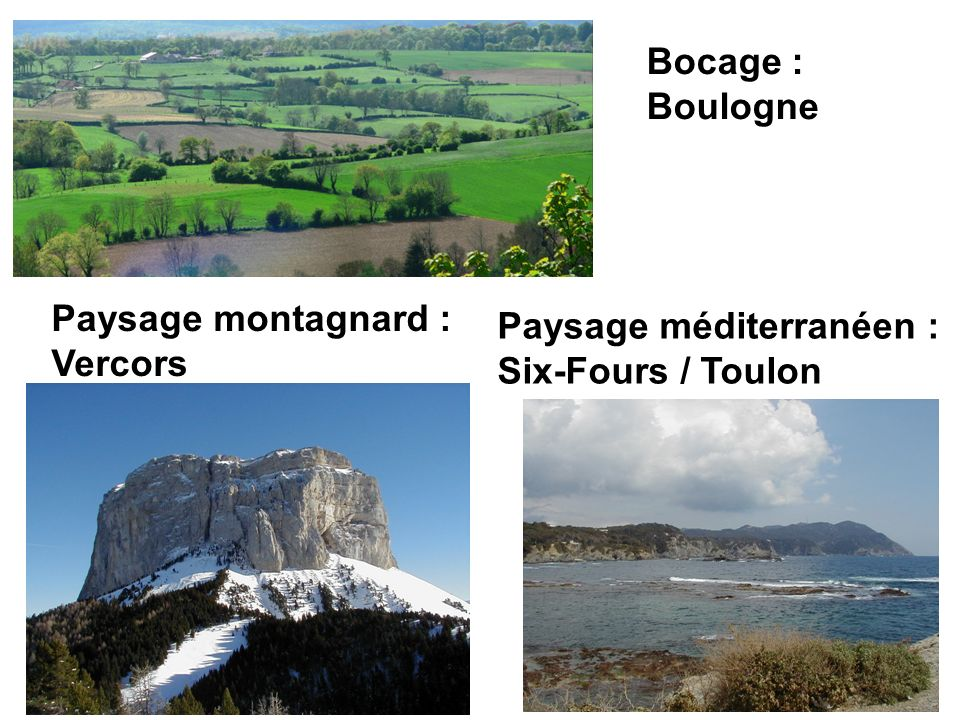 Bocage : Boulogne Paysage montagnard : Vercors Paysage méditerranéen : Six-Fours / Toulon