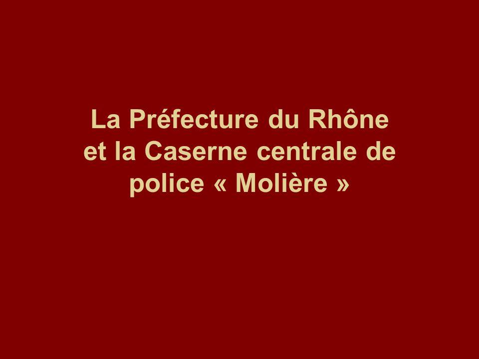 La Préfecture du Rhône et la Caserne centrale de police « Molière »