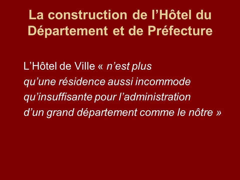 La construction de l'Hôtel du Département et de Préfecture
