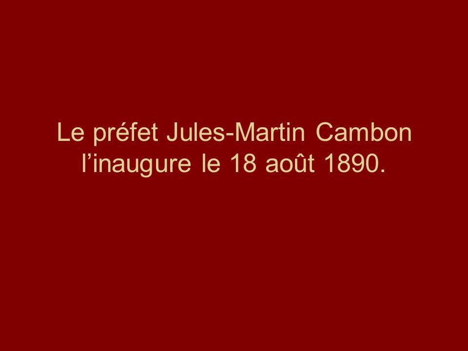Le préfet Jules-Martin Cambon l'inaugure le 18 août 1890.