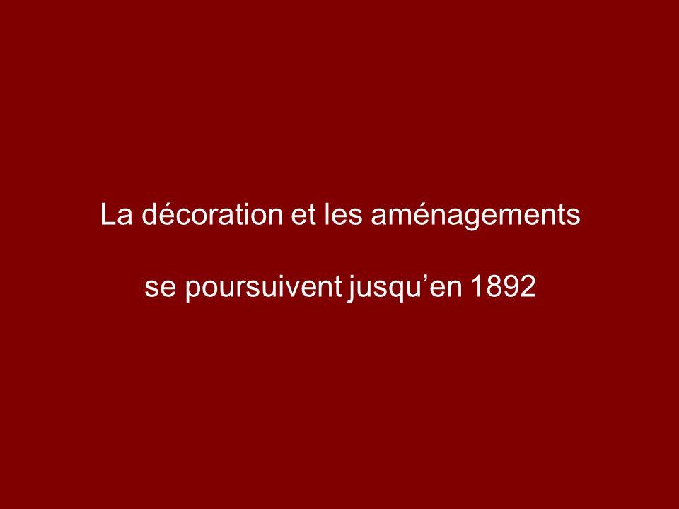 La décoration et les aménagements se poursuivent jusqu'en 1892