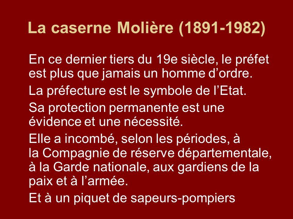 La caserne Molière (1891-1982) En ce dernier tiers du 19e siècle, le préfet est plus que jamais un homme d'ordre.