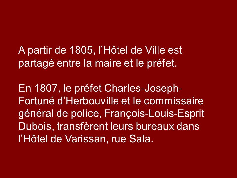 A partir de 1805, l'Hôtel de Ville est partagé entre la maire et le préfet.