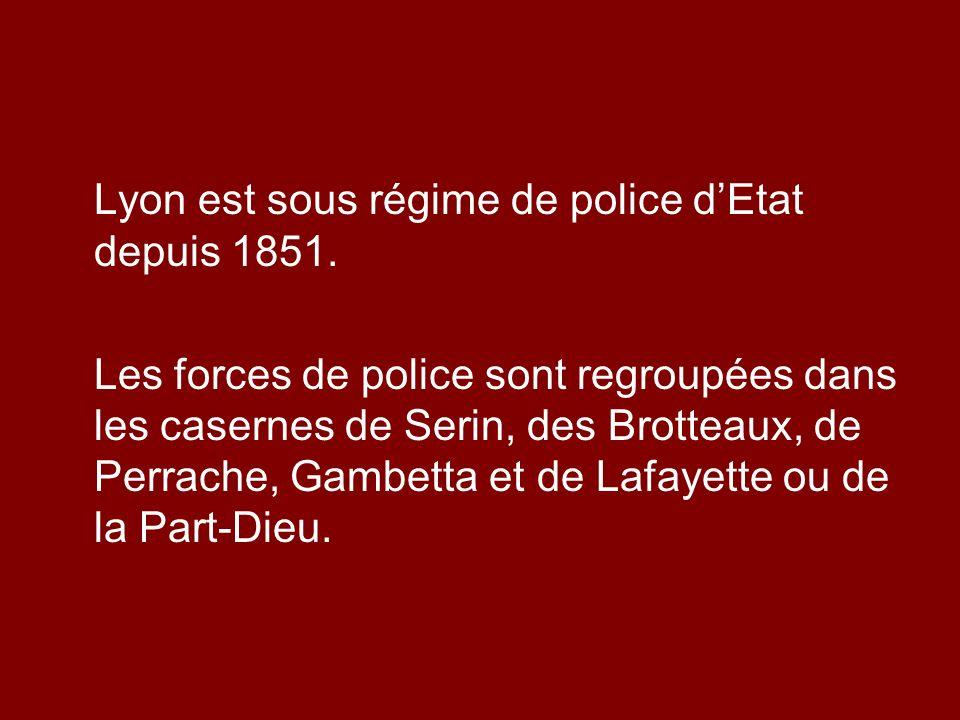 Lyon est sous régime de police d'Etat depuis 1851.