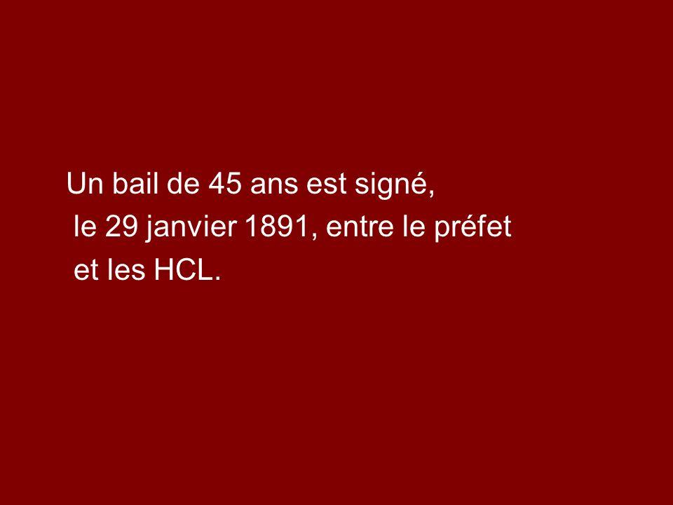 Un bail de 45 ans est signé, le 29 janvier 1891, entre le préfet et les HCL.
