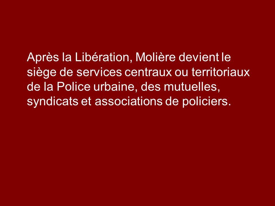 Après la Libération, Molière devient le siège de services centraux ou territoriaux de la Police urbaine, des mutuelles, syndicats et associations de policiers.