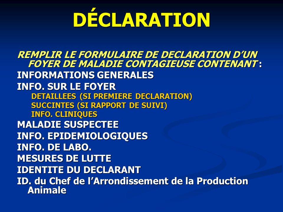 DÉCLARATION REMPLIR LE FORMULAIRE DE DECLARATION D'UN FOYER DE MALADIE CONTAGIEUSE CONTENANT : INFORMATIONS GENERALES.